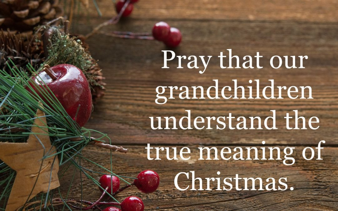 Prayer That Our Grandchildren Understand the True Meaning of Christmas