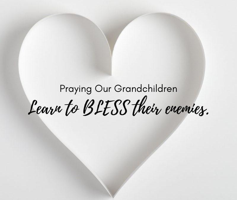 Praying Our Grandchildren Love Their Enemies